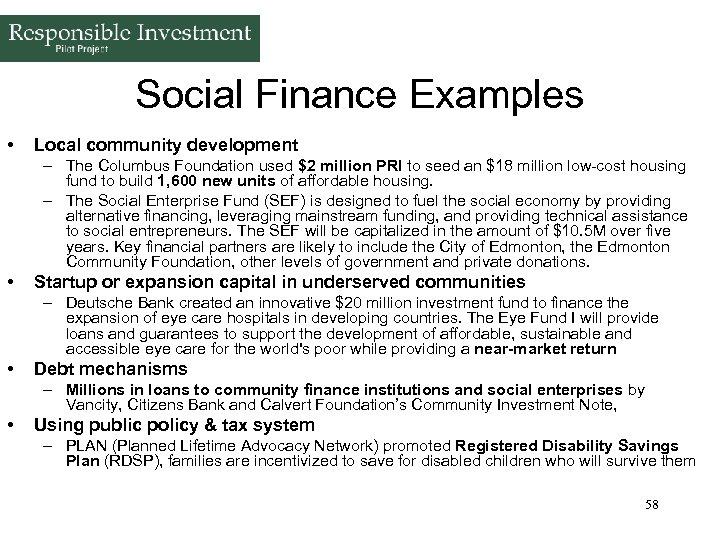 Social Finance Examples • Local community development – The Columbus Foundation used $2 million