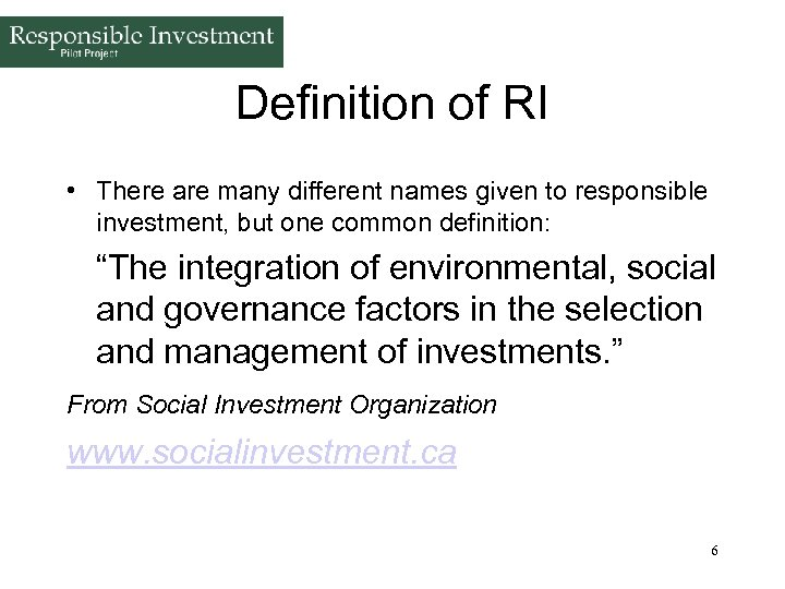 Definition of RI • There are many different names given to responsible investment, but