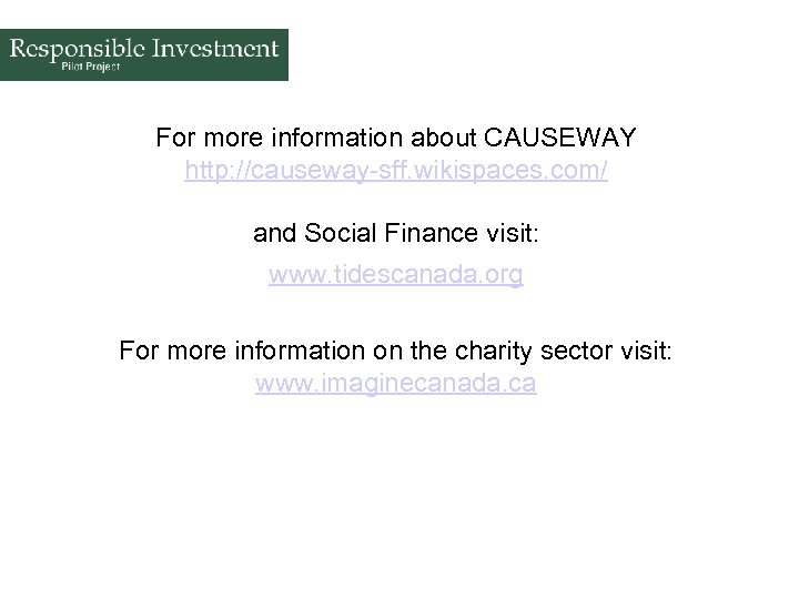 For more information about CAUSEWAY http: //causeway-sff. wikispaces. com/ and Social Finance visit: www.