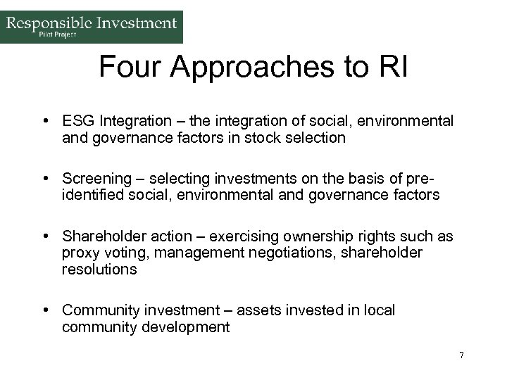 Four Approaches to RI • ESG Integration – the integration of social, environmental and