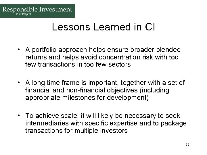 Lessons Learned in CI • A portfolio approach helps ensure broader blended returns and