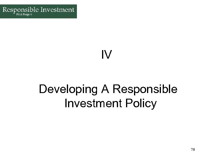 IV Developing A Responsible Investment Policy 78