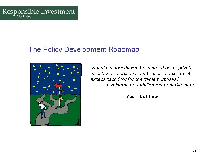"""The Policy Development Roadmap """"Should a foundation be more than a private investment company"""