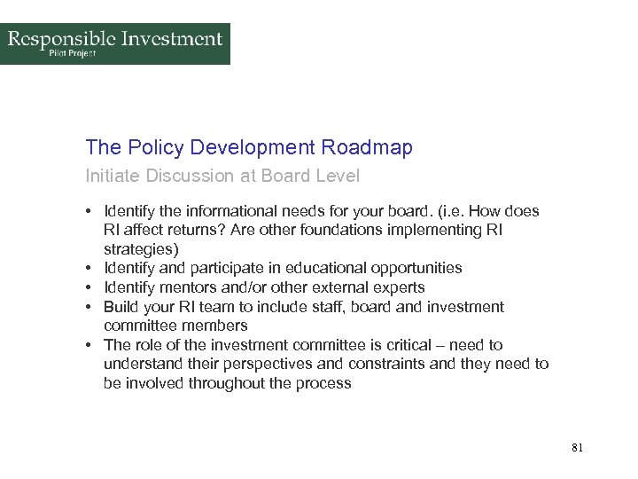 The Policy Development Roadmap Initiate Discussion at Board Level • Identify the informational needs