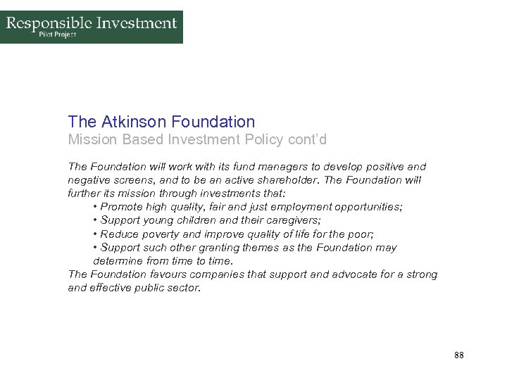 The Atkinson Foundation Mission Based Investment Policy cont'd The Foundation will work with its