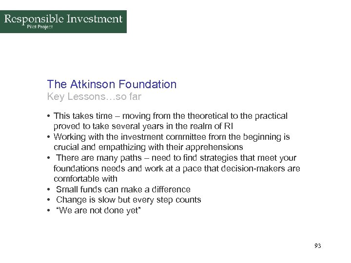 The Atkinson Foundation Key Lessons…so far • This takes time – moving from theoretical
