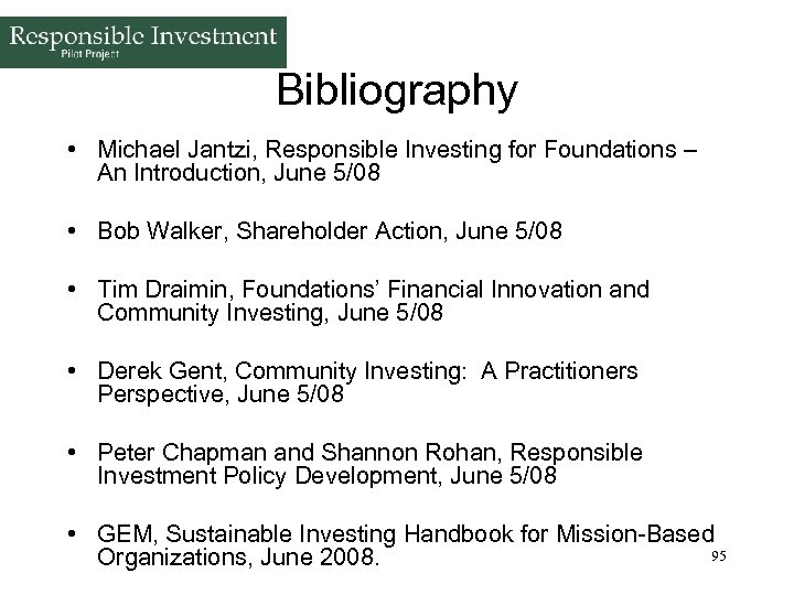 Bibliography • Michael Jantzi, Responsible Investing for Foundations – An Introduction, June 5/08 •