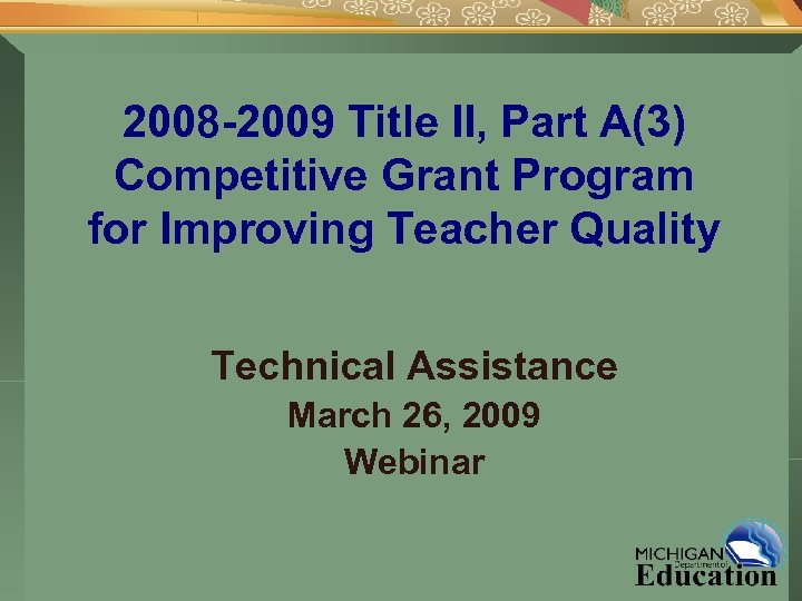 2008 -2009 Title II, Part A(3) Competitive Grant Program for Improving Teacher Quality Technical