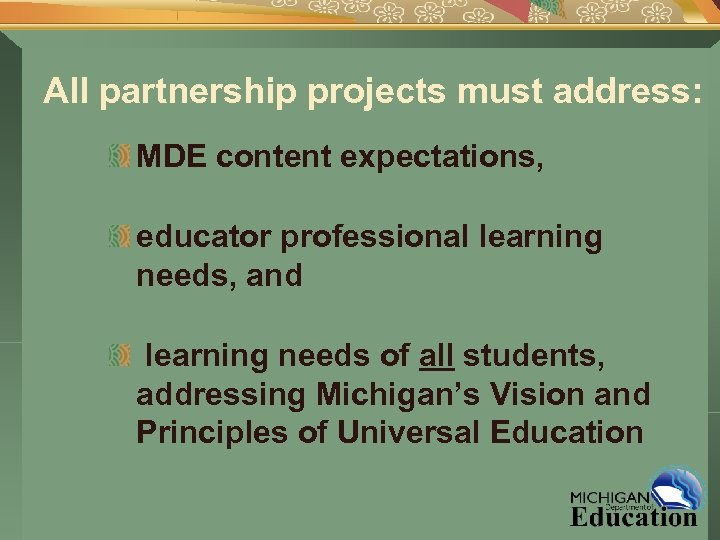 All partnership projects must address: MDE content expectations, educator professional learning needs, and learning