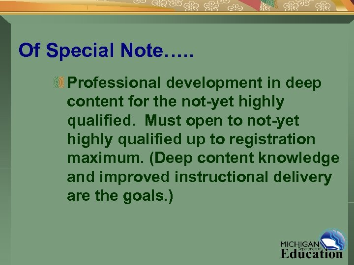Of Special Note…. . Professional development in deep content for the not-yet highly qualified.