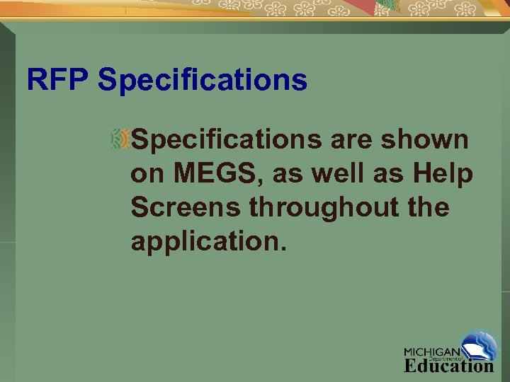 RFP Specifications are shown on MEGS, as well as Help Screens throughout the application.