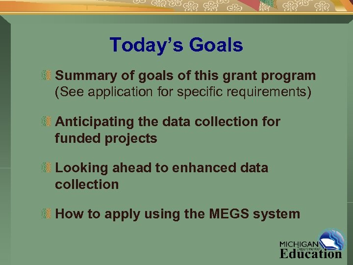Today's Goals Summary of goals of this grant program (See application for specific requirements)