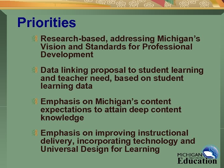 Priorities Research-based, addressing Michigan's Vision and Standards for Professional Development Data linking proposal to