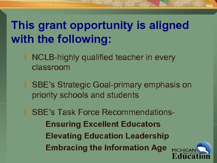 This grant opportunity is aligned with the following: NCLB-highly qualified teacher in every classroom