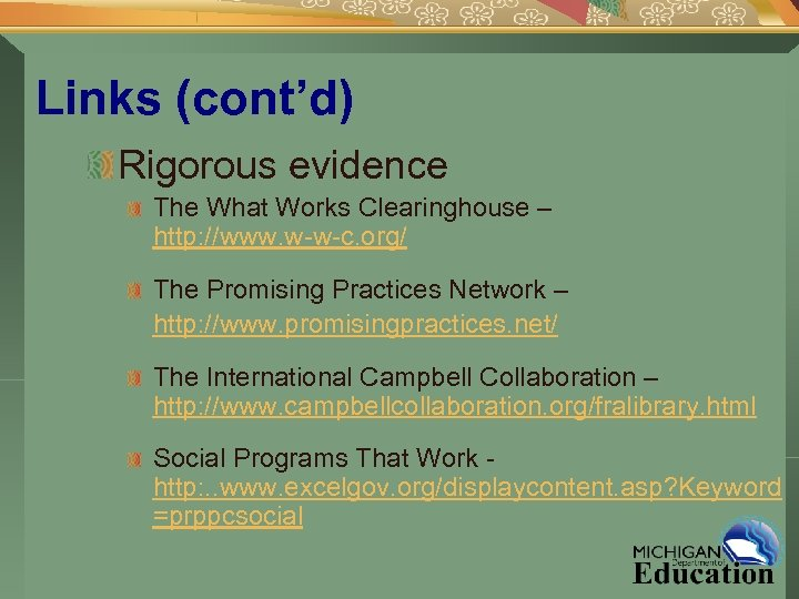 Links (cont'd) Rigorous evidence The What Works Clearinghouse – http: //www. w-w-c. org/ The