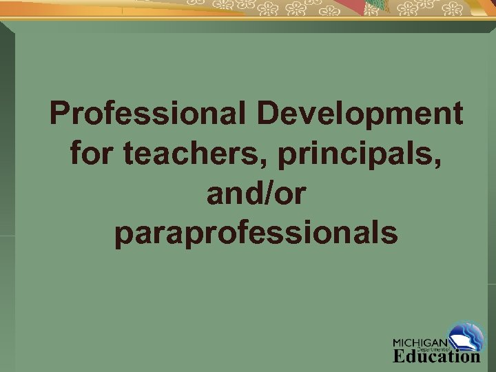 Professional Development for teachers, principals, and/or paraprofessionals