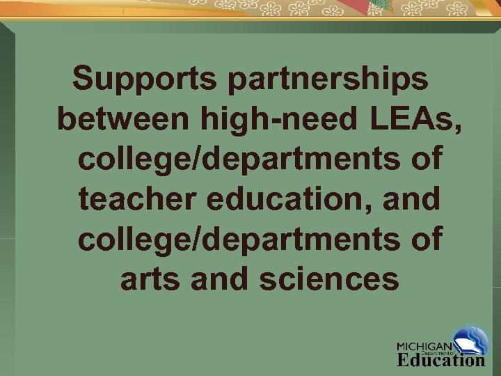 Supports partnerships between high-need LEAs, college/departments of teacher education, and college/departments of arts and