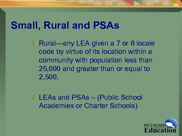 Small, Rural and PSAs Rural—any LEA given a 7 or 8 locale code by