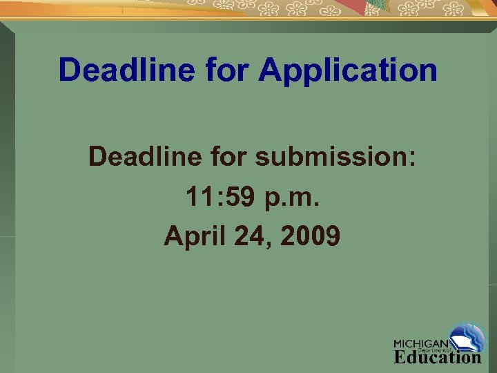 Deadline for Application Deadline for submission: 11: 59 p. m. April 24, 2009