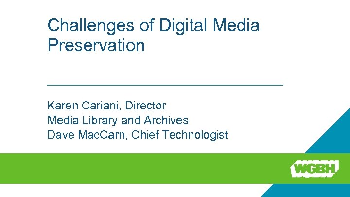 Challenges of Digital Media Preservation Karen Cariani, Director Media Library and Archives Dave Mac.