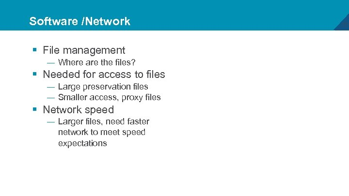 Software /Network § File management — Where are the files? § Needed for access