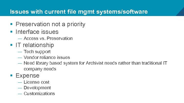 Issues with current file mgmt systems/software § Preservation not a priority § Interface issues