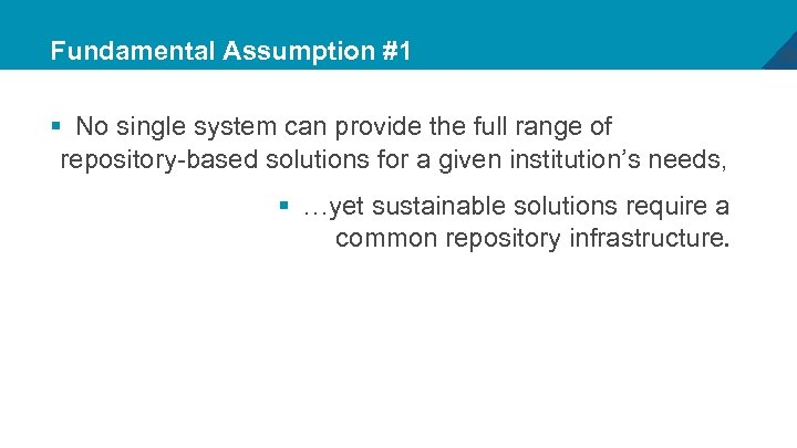 Fundamental Assumption #1 § No single system can provide the full range of repository-based