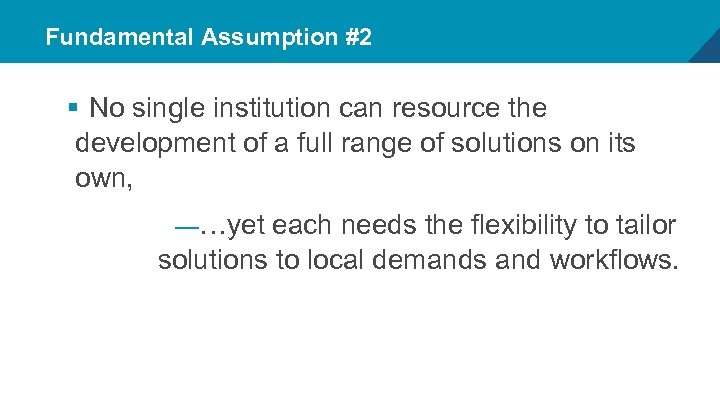 Fundamental Assumption #2 § No single institution can resource the development of a full