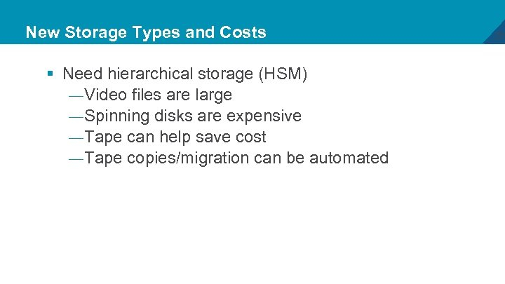 New Storage Types and Costs § Need hierarchical storage (HSM) — Video files are