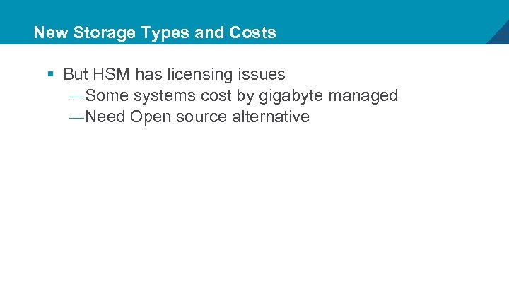 New Storage Types and Costs § But HSM has licensing issues — Some systems
