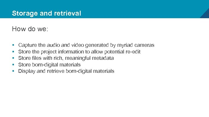 Storage and retrieval How do we: § § § Capture the audio and video