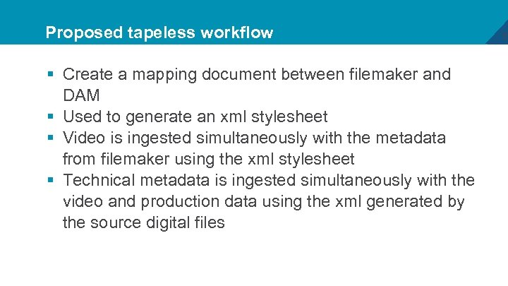 Proposed tapeless workflow § Create a mapping document between filemaker and DAM § Used