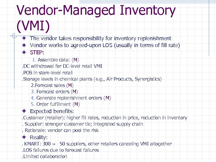 Vendor-Managed Inventory (VMI) The vendor takes responsibility for inventory replenishment Vendor works to agreed-upon