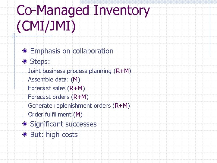 Co-Managed Inventory (CMI/JMI) Emphasis on collaboration Steps: . . . Joint business process planning