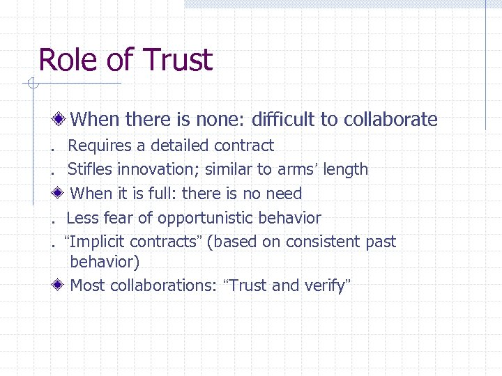 Role of Trust When there is none: difficult to collaborate. Requires a detailed contract.