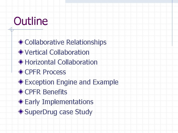Outline Collaborative Relationships Vertical Collaboration Horizontal Collaboration CPFR Process Exception Engine and Example CPFR