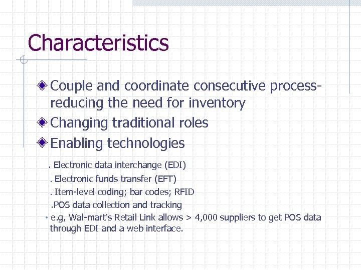 Characteristics Couple and coordinate consecutive processreducing the need for inventory Changing traditional roles Enabling