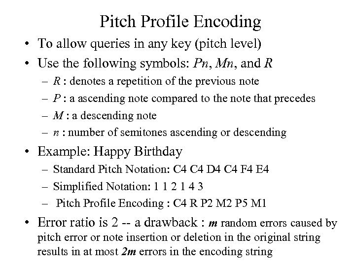 Pitch Profile Encoding • To allow queries in any key (pitch level) • Use