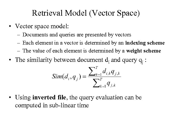Retrieval Model (Vector Space) • Vector space model: – Documents and queries are presented