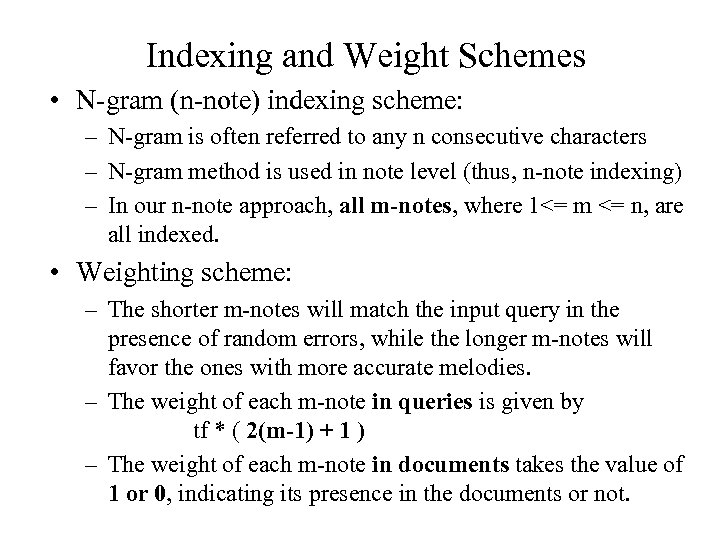 Indexing and Weight Schemes • N-gram (n-note) indexing scheme: – N-gram is often referred