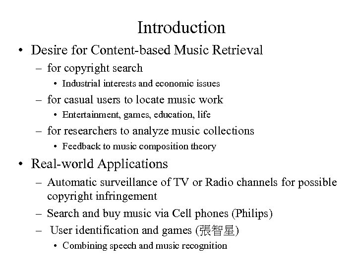 Introduction • Desire for Content-based Music Retrieval – for copyright search • Industrial interests