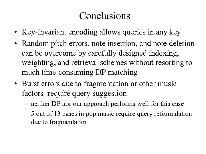 Conclusions • Key-invariant encoding allows queries in any key • Random pitch errors, note