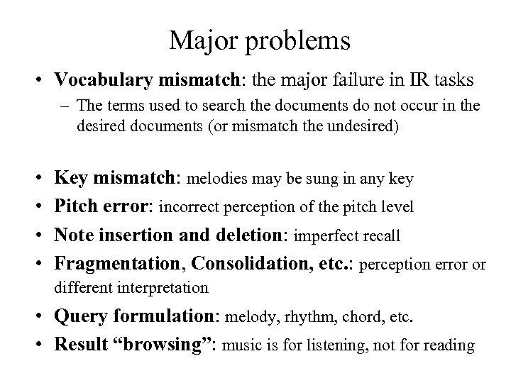 Major problems • Vocabulary mismatch: the major failure in IR tasks – The terms