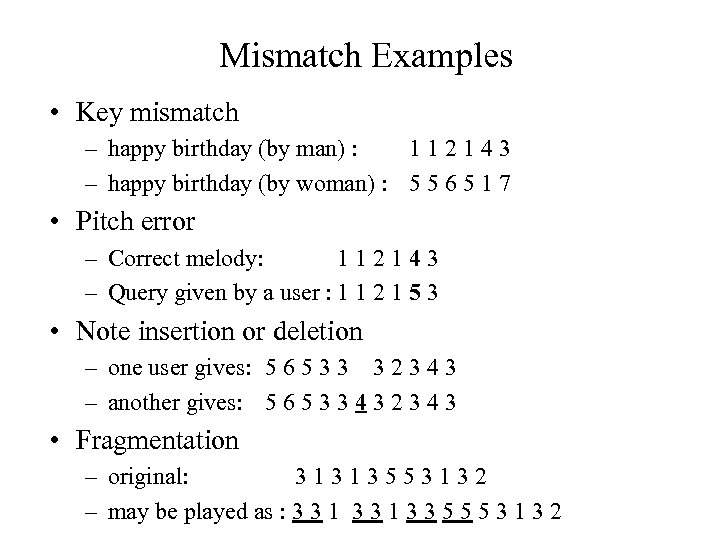 Mismatch Examples • Key mismatch – happy birthday (by man) : 112143 – happy