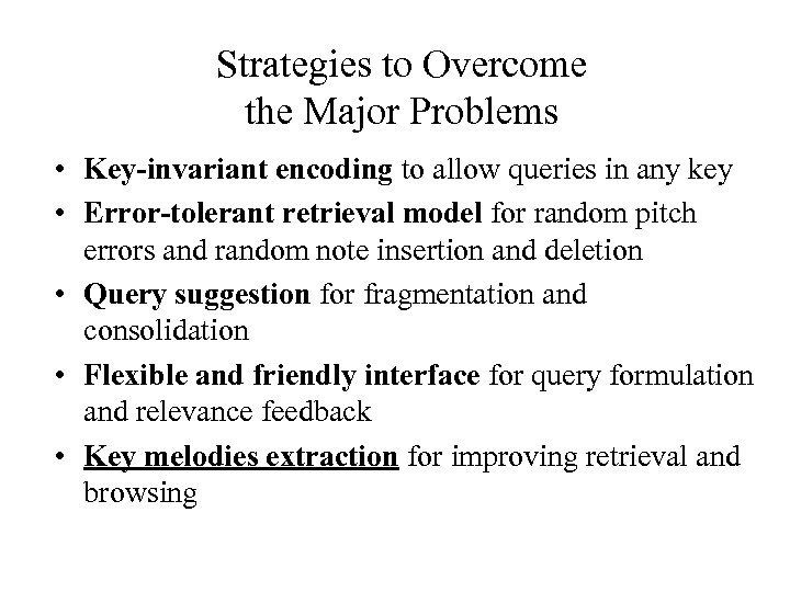 Strategies to Overcome the Major Problems • Key-invariant encoding to allow queries in any