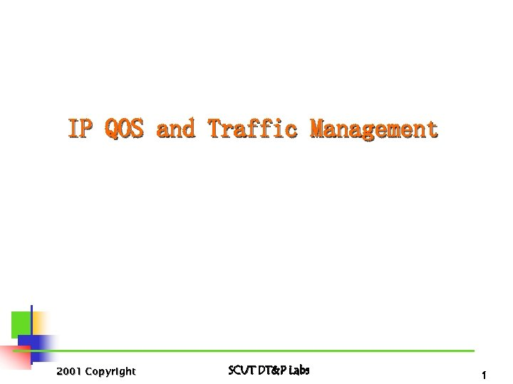 IP QOS and Traffic Management 2001 Copyright SCUT DT&P Labs 1