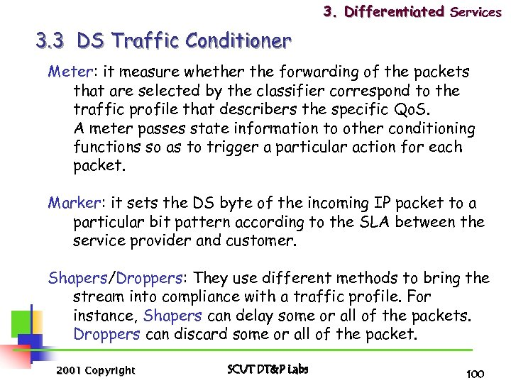 3. Differentiated Services 3. 3 DS Traffic Conditioner Meter: it measure whether the forwarding