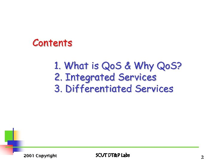 Contents 1. What is Qo. S & Why Qo. S? 2. Integrated Services 3.