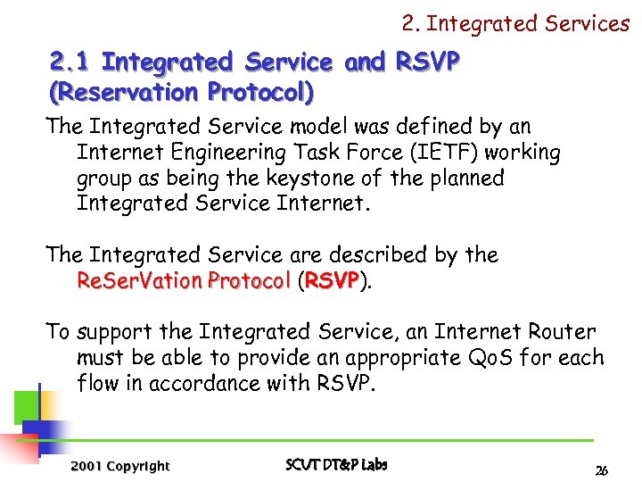 2. Integrated Services 2. 1 Integrated Service and RSVP (Reservation Protocol) The Integrated Service