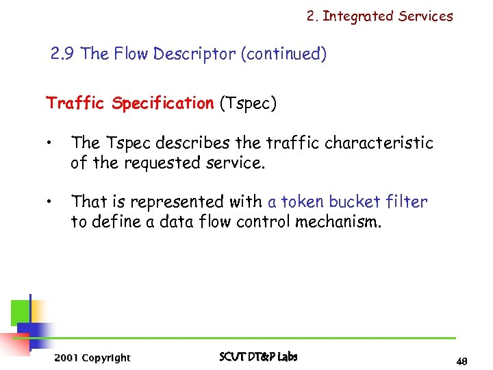 2. Integrated Services 2. 9 The Flow Descriptor (continued) Traffic Specification (Tspec) • The